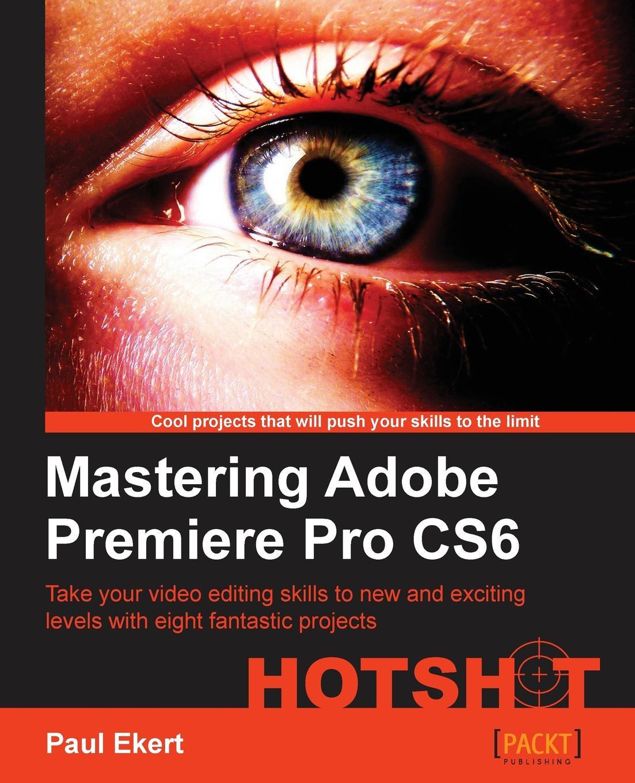 Paul Ekert Mastering Adobe Premiere Pro Cs6 underdahl adobe premiere pro for dummies