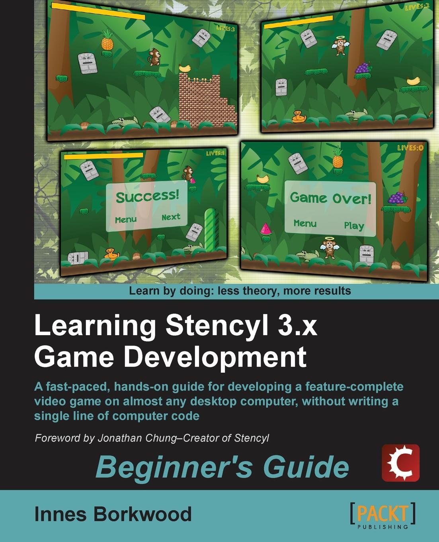 Innes Borkwood Learning Stencyl 3.X Game Development. Beginners Guide