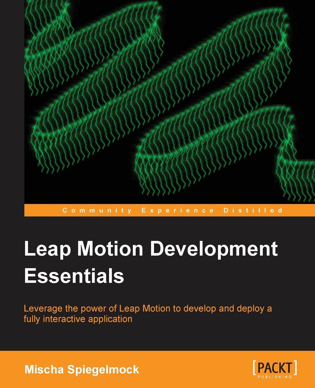 Mischa Spiegelmock Leap Motion Development Essentials