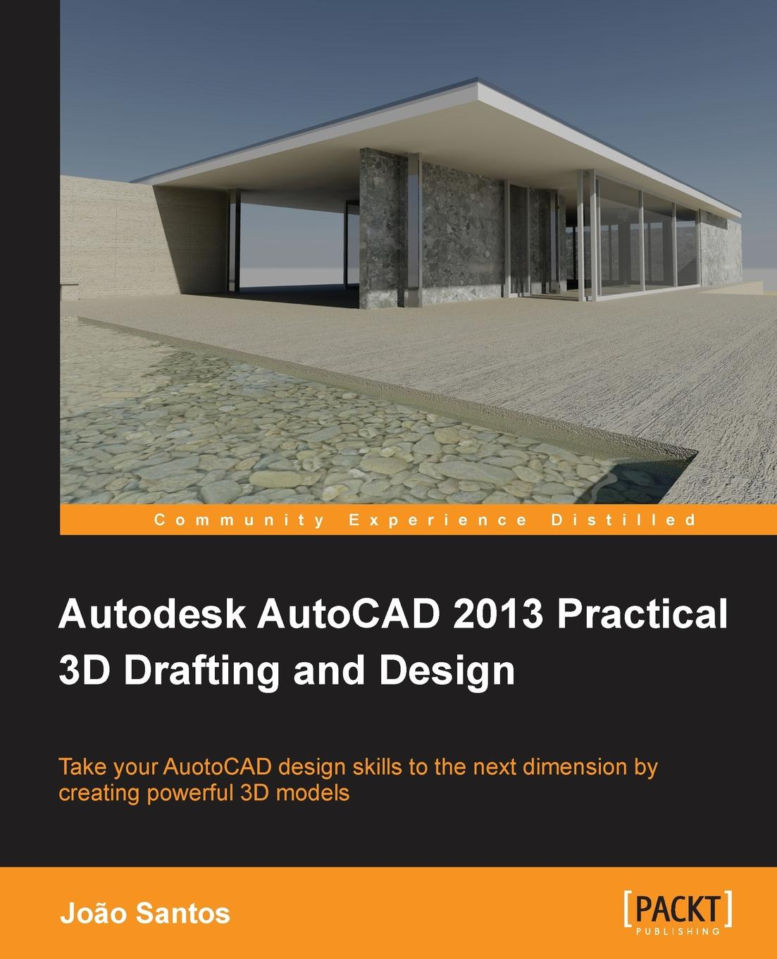 Joao Santos Autodesk AutoCAD 2013 Practical 3D Drafting and Design george omura mastering autocad 2016 and autocad lt 2016 autodesk official press
