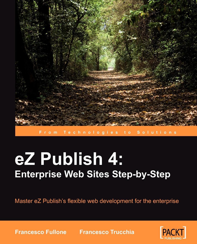 Francesco Trucchia, Fullone EZ Publish 4. Enterprise Web Sites Step-By-Step