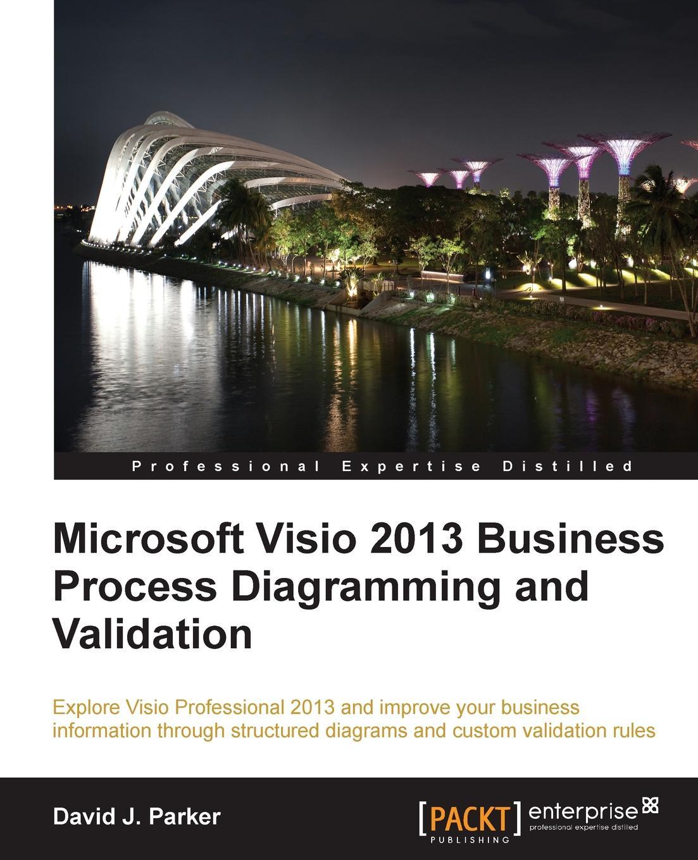 David Parker Microsoft VISIO 2013 Business Process Diagramming and Validation bonnie biafore visio 2007 bible