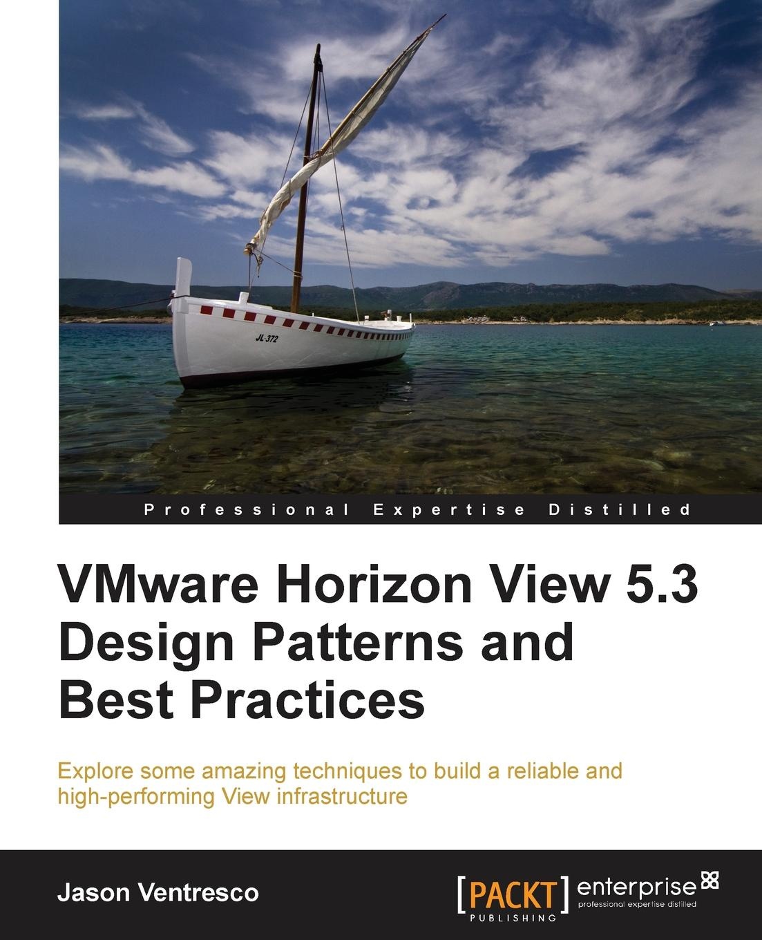Jason Ventresco Vmware Horizon View 5.3 Design Patterns and Best Practices jason ventresco implementing vmware horizon 7