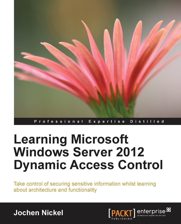 Jochen Nickel Learning Microsoft Windows Server 2012 Dynamic Access Control