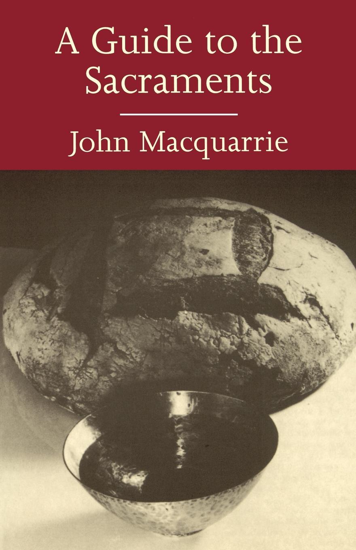 John MacQuarrie A Guide to the Sacraments цена 2017