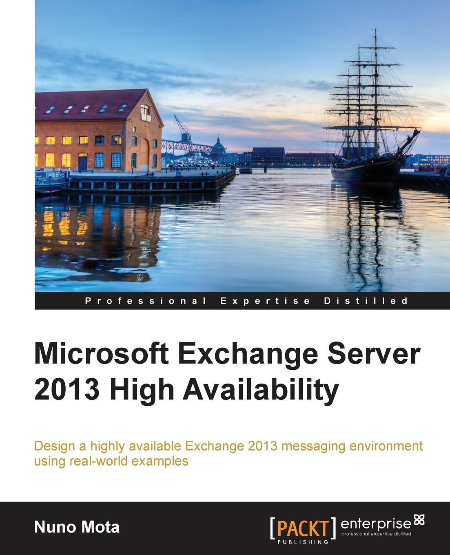 Nuno Mota Microsoft Exchange Server 2013 High Availability