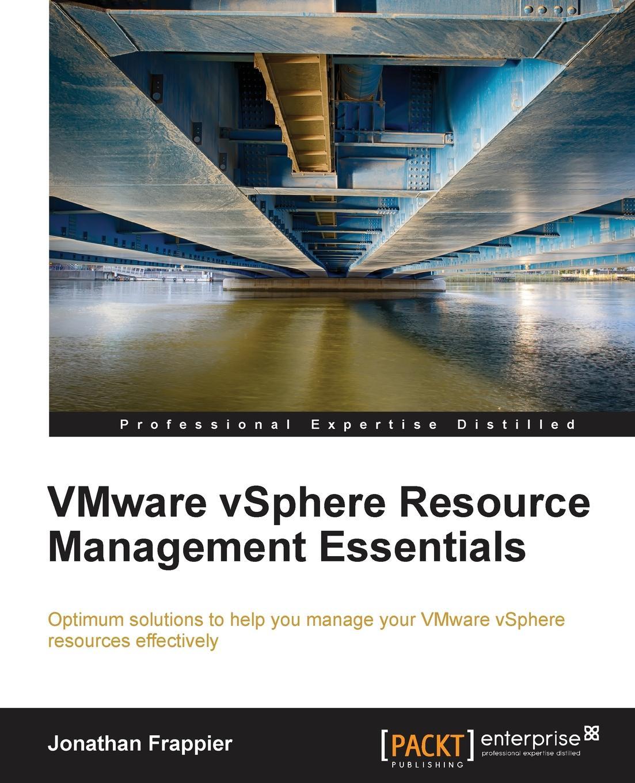 Jonathan Frappier Vmware Vsphere Resource Management Essentials reginald yu lee tomas essentials of capacity management