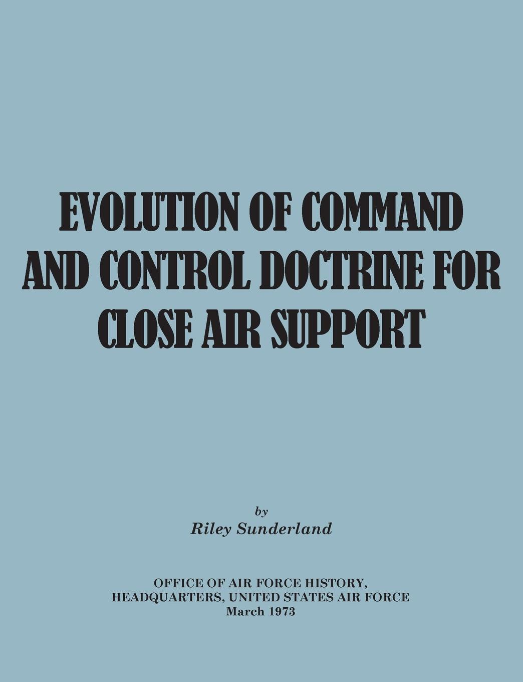 Riley B. Sutherland, Office of Air Force History, United States Air Force Evolution of Command and Control Doctrine for Close Air Support command and control