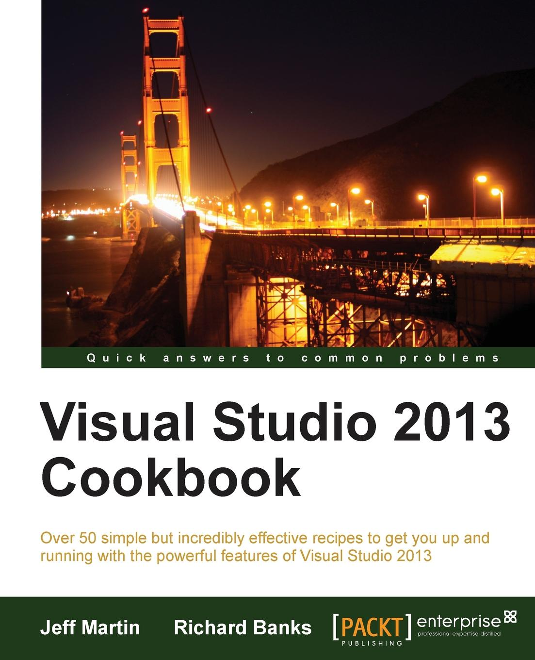 Jeff Martin, Richard Banks Visual Studio 2013 Cookbook abhishek sur visual studio 2012 and net 4 5 expert development cookbook