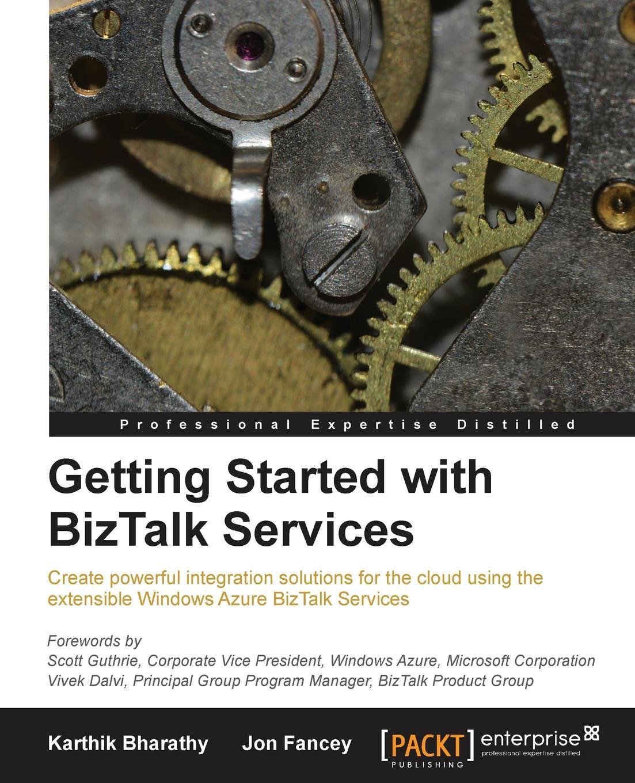 Jon Fancey, Karthik Bharathy Getting Started with BizTalk Services