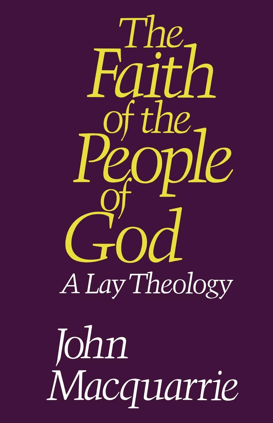 John MacQuarrie The Faith of the People of God. A Lay Theology christopher yokel the lay of the lord