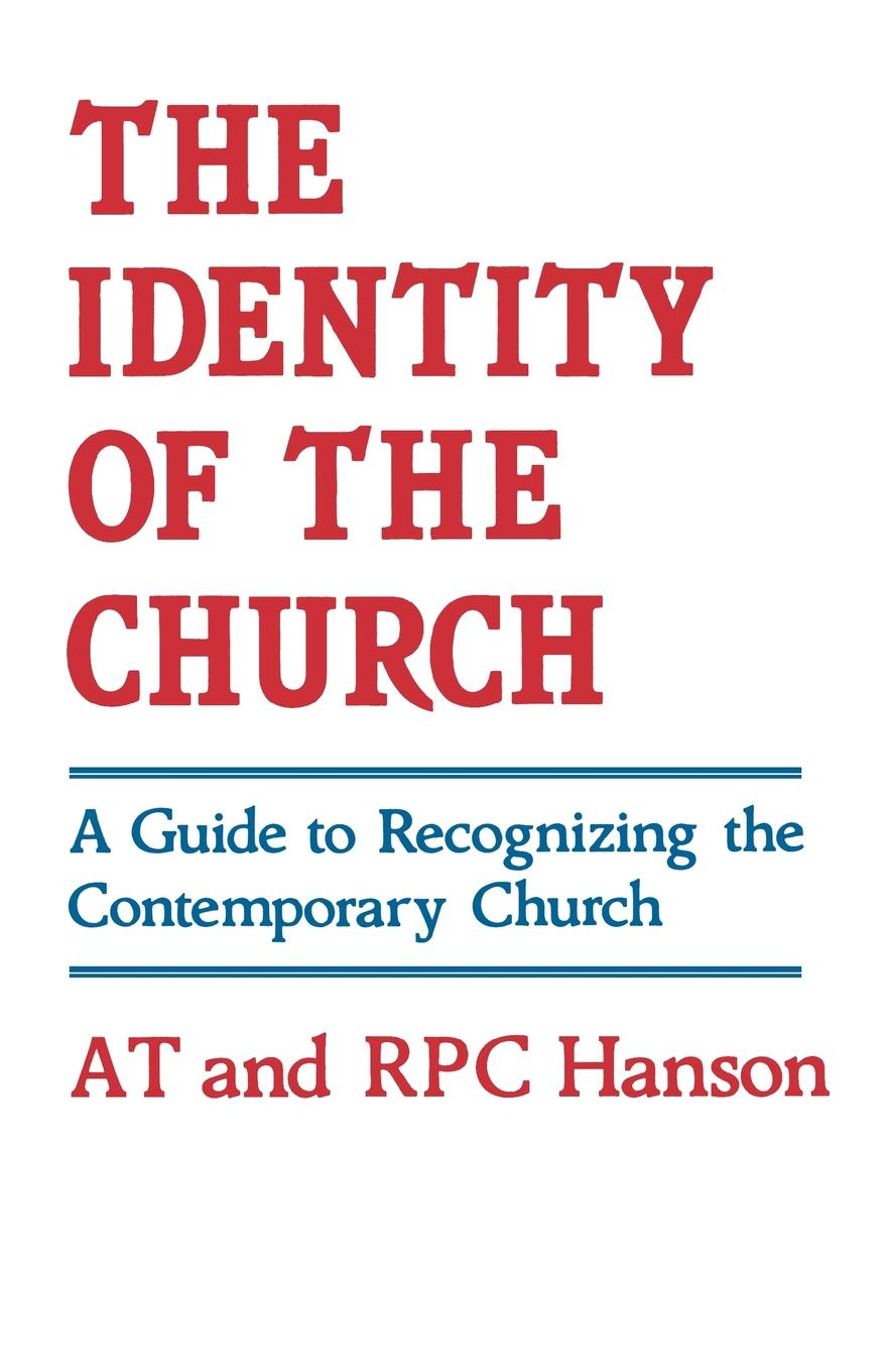 Anthony Tyrrell Hanson, At Hanson, Rpc Hanson The Identity of the Church. A Guide to Recognizing the Contemporary Church недорго, оригинальная цена