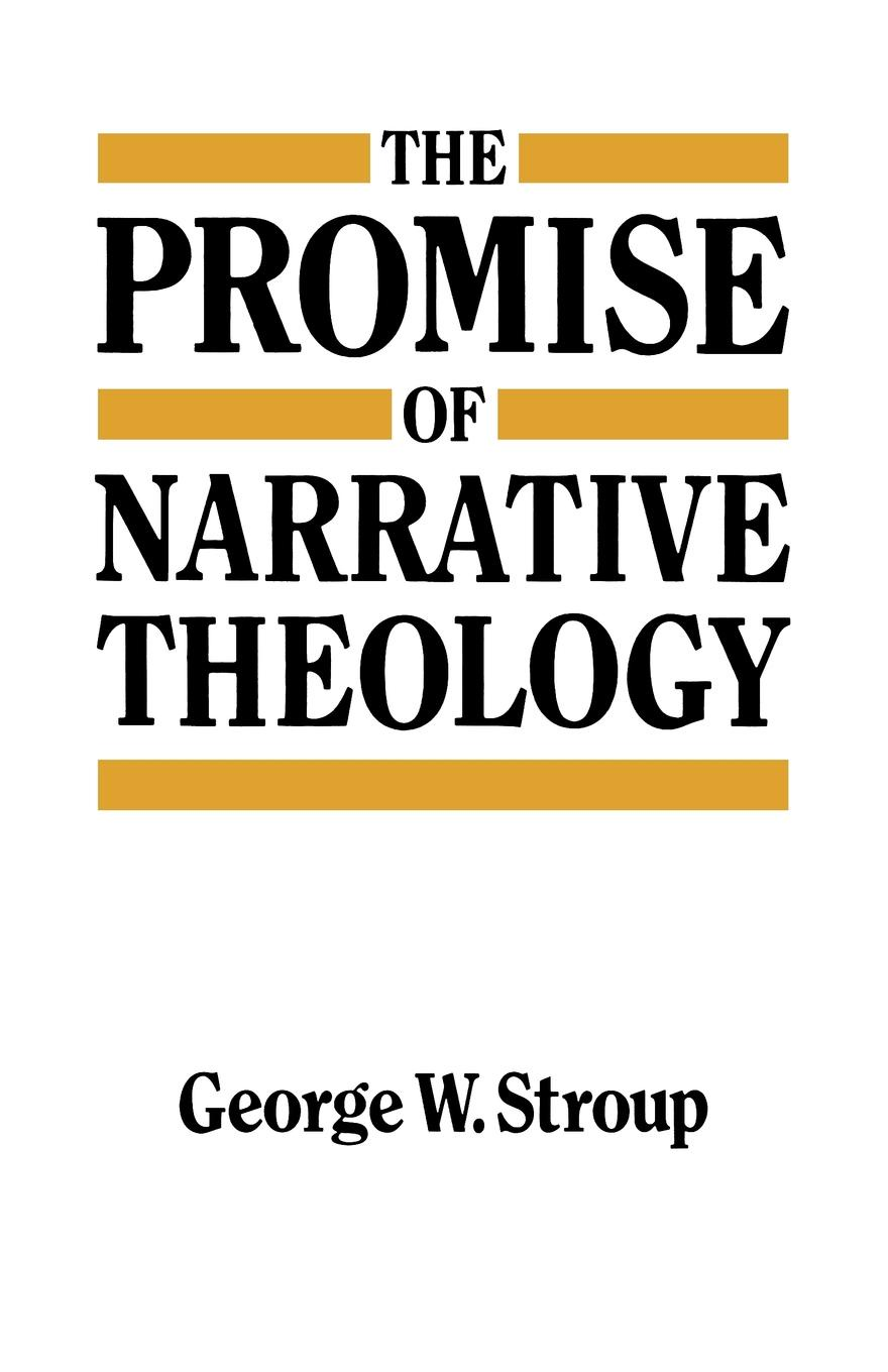 George W. Stroup The Promise of Narrative Theology erin kaye the promise of happiness