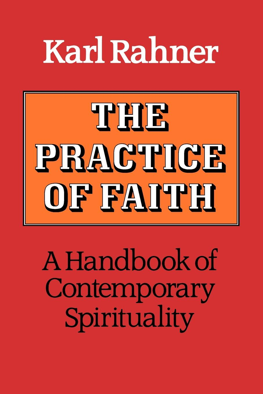 Karl Rahner The Practice of Faith. A Handbook of Contemporary Spirituality