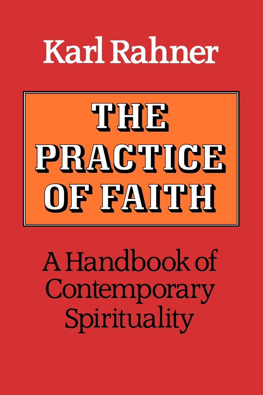 Karl Rahner The Practice of Faith A Handbook of Contemporary Spirituality