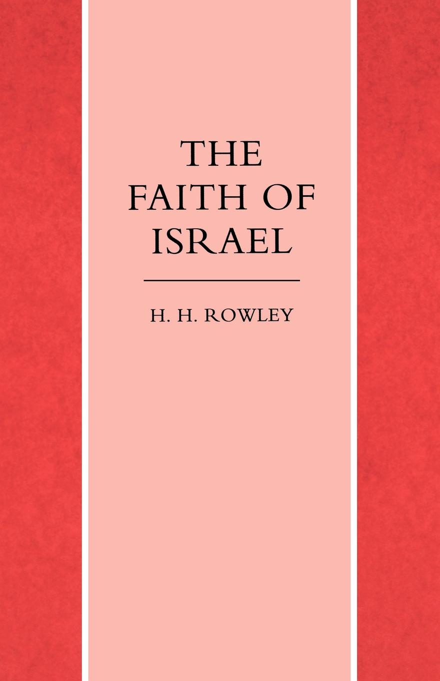 H. H. Rowley The Faith of Israel h c johnson twisted faith
