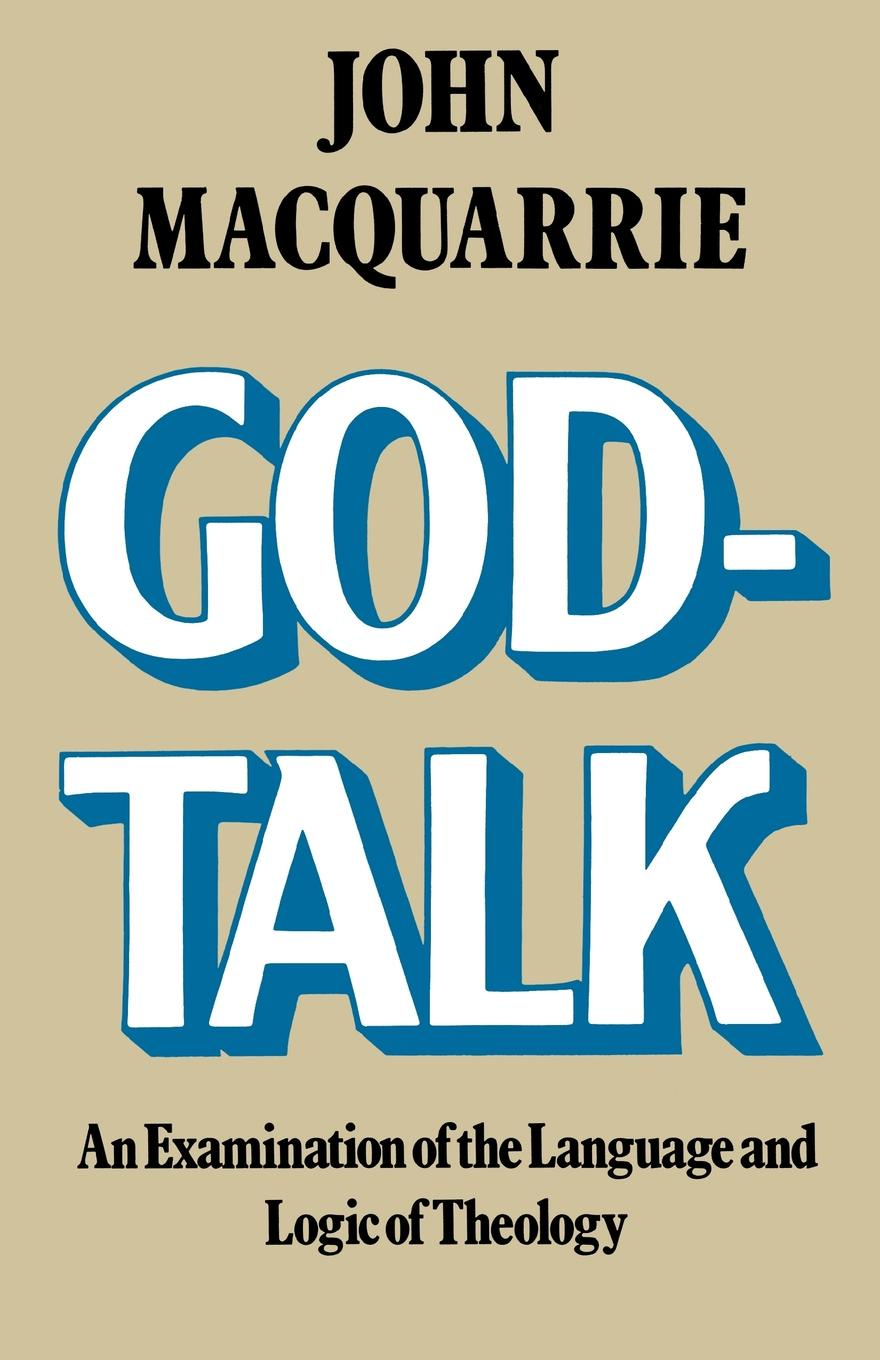 John MacQuarrie God-Talk. An Examination of the Language and Logic of Theology john macquarrie the faith of the people of god a lay theology