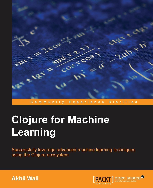 Akhil Wali Clojure for Machine Learning