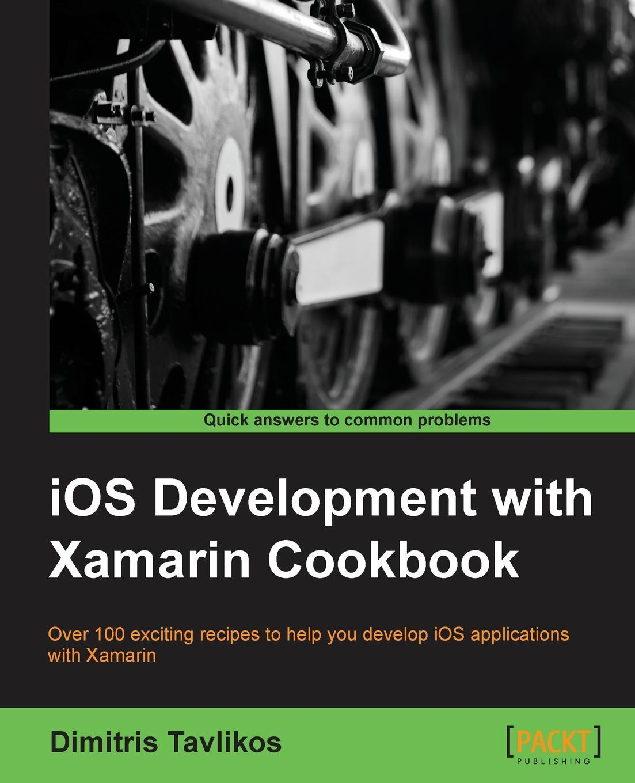 Dimitris Tavlikos IOS Development with Xamarin Cookbook