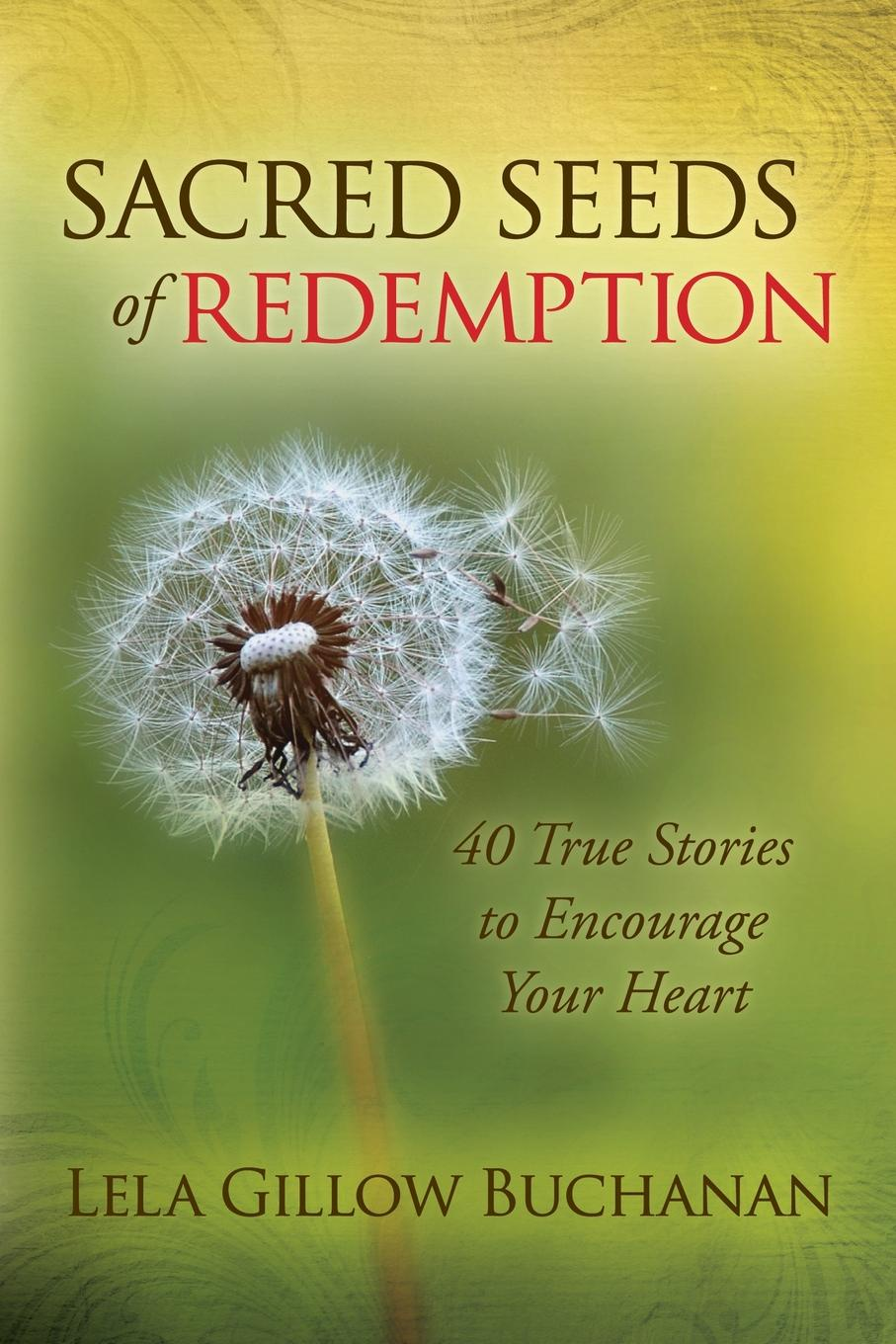 Lela Gillow Buchanan Sacred Seeds of Redemption. 40 True Stories to Encourage Your Heart john croiset patrick o connell devotion to the sacred heart of jesus how to practice the sacred heart devotion