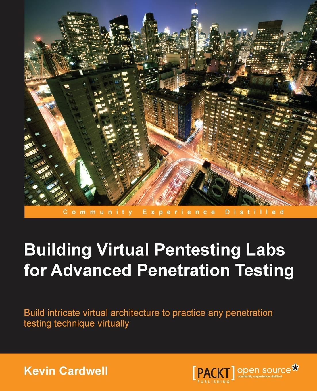 Kevin Cardwell Building Virtual Pentesting Labs for Advanced Penetration Testing object oriented modeling of virtual labs for control education