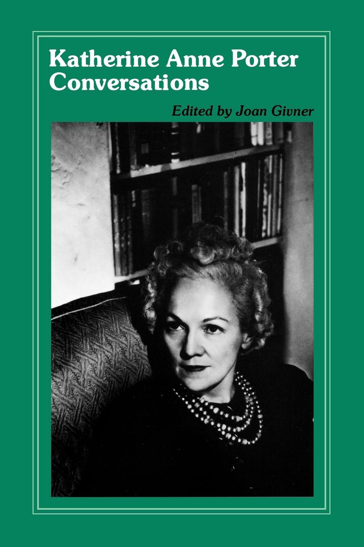 Joan Givner, Katherine Anne Porter Katherine Anne Porter Conversations anne applebaum punane näljahäda