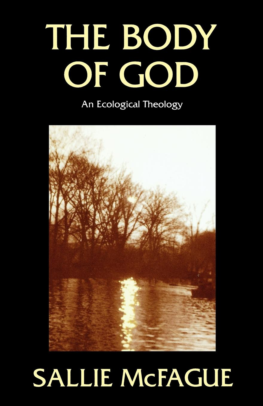 Sallie McFague The Body of God. An Ecological Theology being ecological