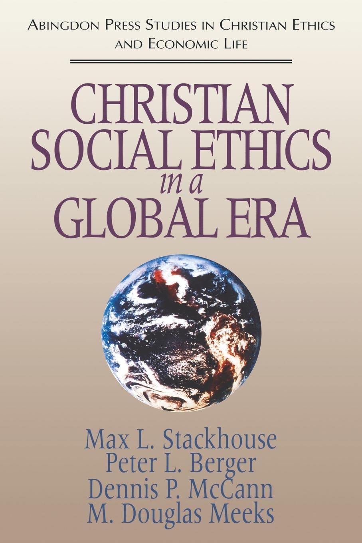 Max L. Stackhouse, Peter L. Berger, Dennis P. McCann Christian Social Ethics in a Global Era. (Abingdon Press Studies in Christian Ethics and Economic Life Series)