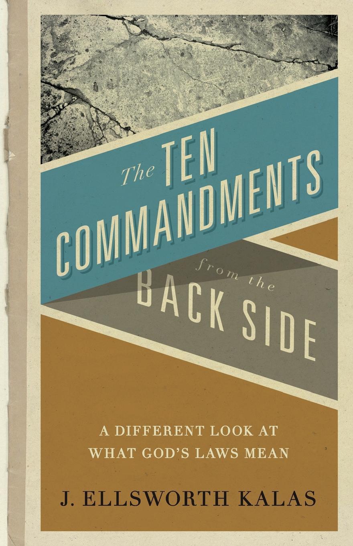 Фото - J. Ellsworth Kalas Ten Commandments from the Back Side the contagious commandments