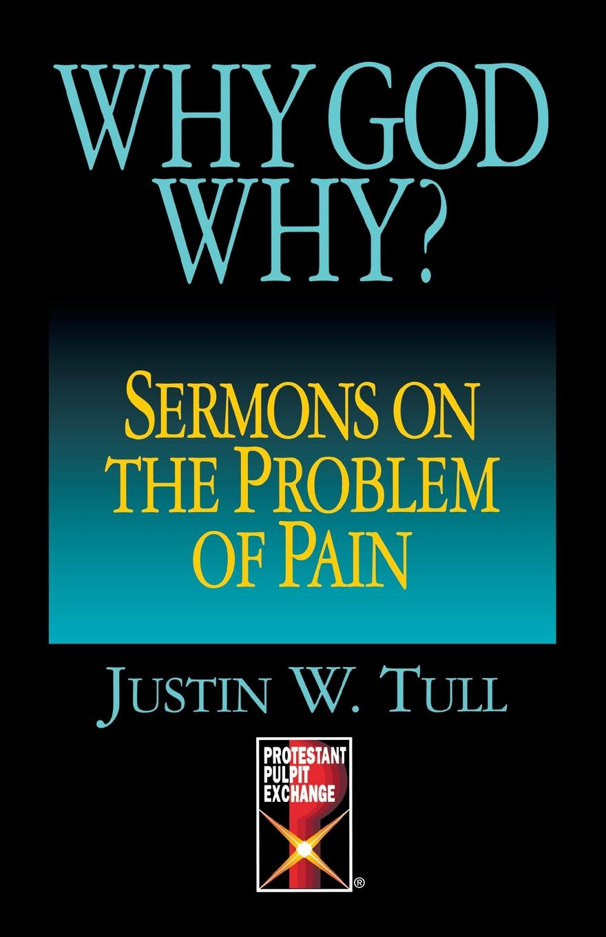 цена Justin Tull Why, God, Why?. Sermons on the Problem of Pain (Protestant Pulpit Exchange Series) онлайн в 2017 году