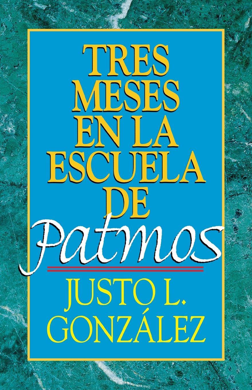 Justo L. Gonzalez Tres Meses En La Escuela de Patmos, Por Justo L. Gonz Lez. Estudios Sobre El Apocalipsis a d d orbigny estudios sobre la geologia de bolivia