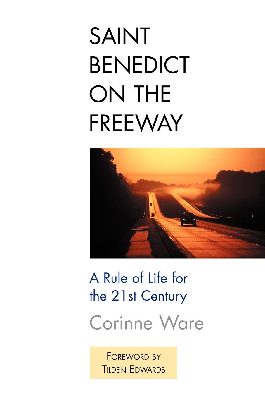 цена на Corinne Ware Saint Benedict on the Freeway. A Rule of Life for the 21st Century