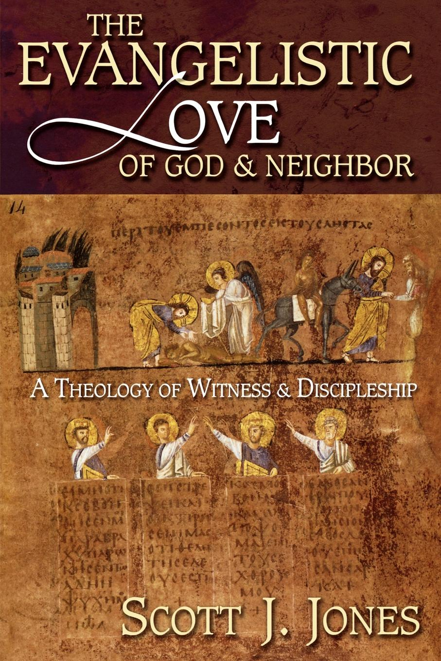 Scott J. Jones The Evangelistic Love of God and Neighbor. A Theology of Witness and Discipleship eric j lott discipleship and dialogue
