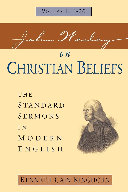 John Wesley John Wesley on Christian Beliefs Volume 1. The Standard Sermons in Modern English Volume 1, 1-20 the sermons of john wesley a collection for the christian journey