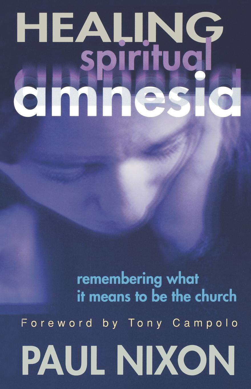 Paul Nixon Healing Spiritual Amnesia цена