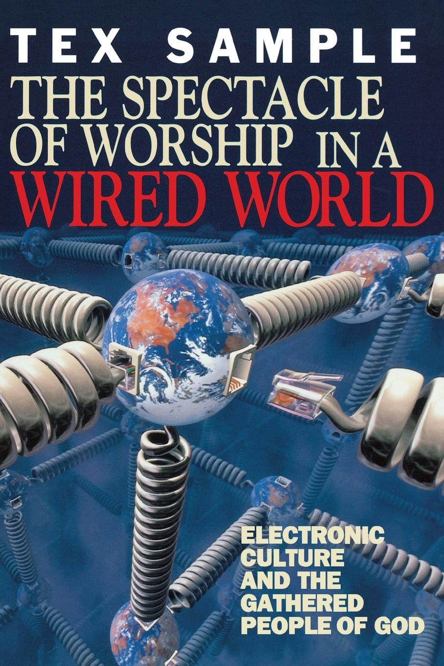 Tex Sample The Spectacle of Worship in a Wired World donald kyle g sport and spectacle in the ancient world