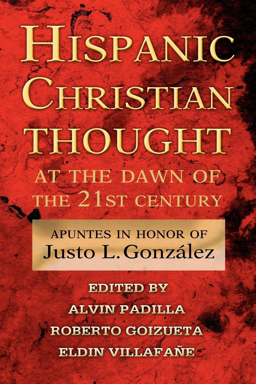 Alvin Padilla, Roberto Goizueta, Eldin Villafane Hispanic Christian Thought at the Dawn of the 21st Century. Apuntes in Honor of Justo L. Gonzalez недорго, оригинальная цена