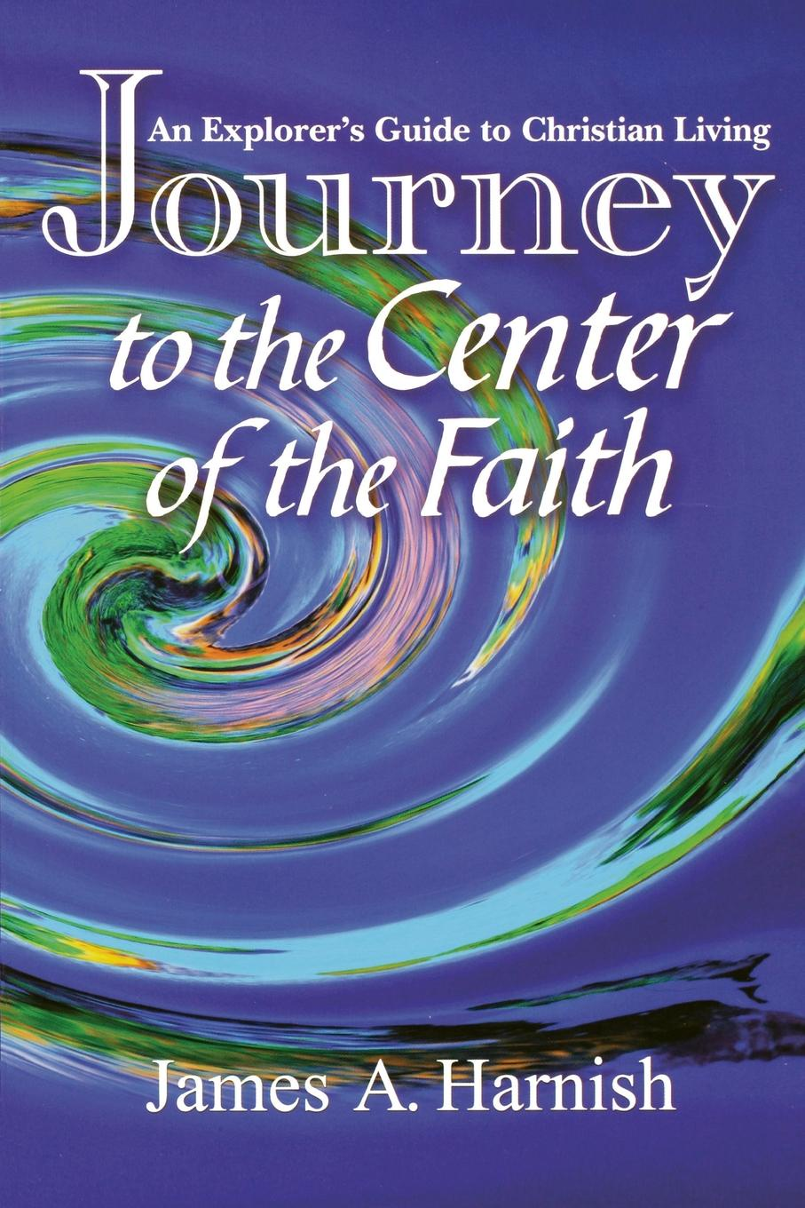 James A. Harnish Journey to the Center of Faith josé masilotti pafundi a leap of faith the journey