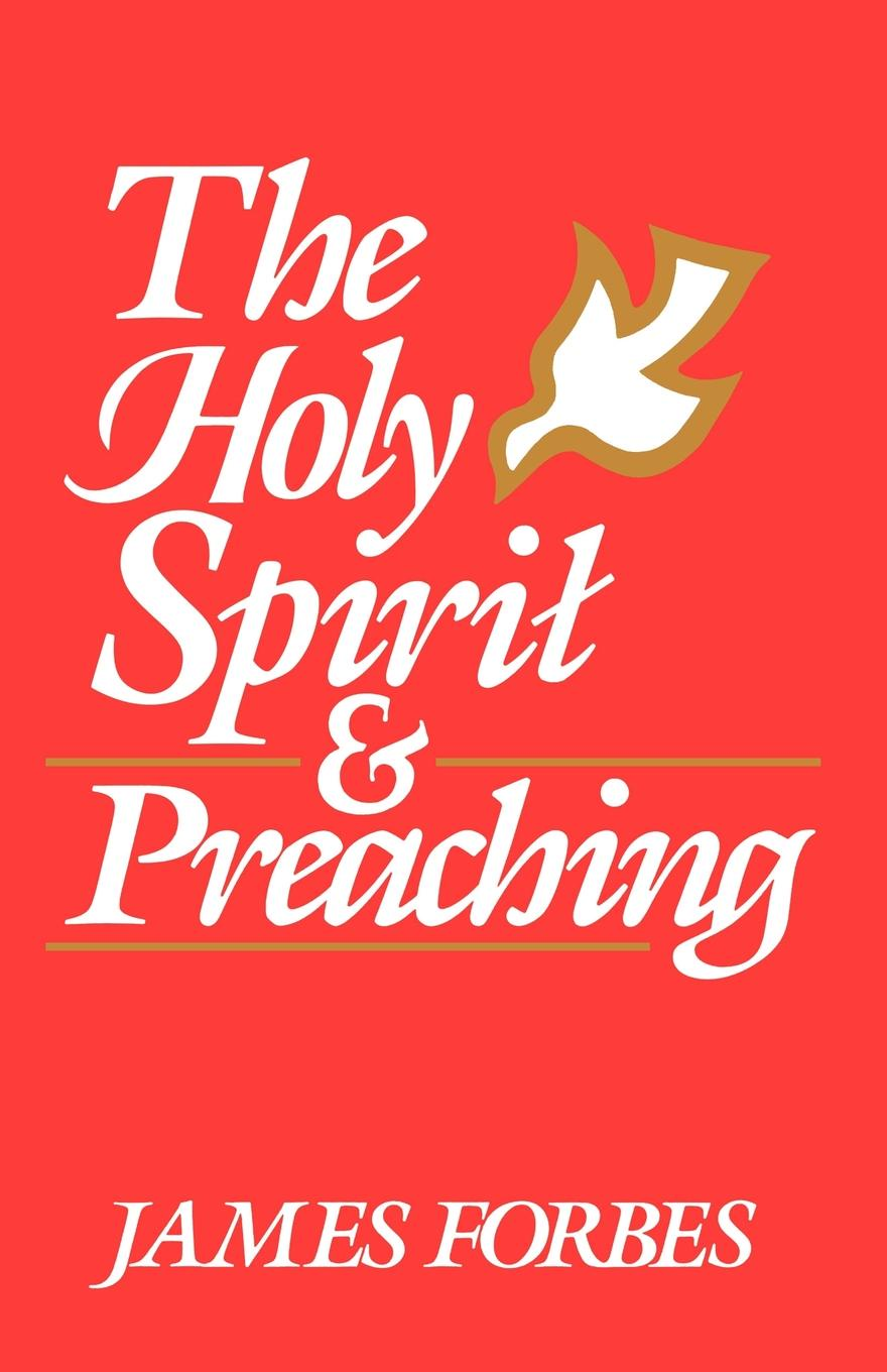 James Forbes The Holy Spirit & Preaching irene bonney faulkes d d the holy spirit came