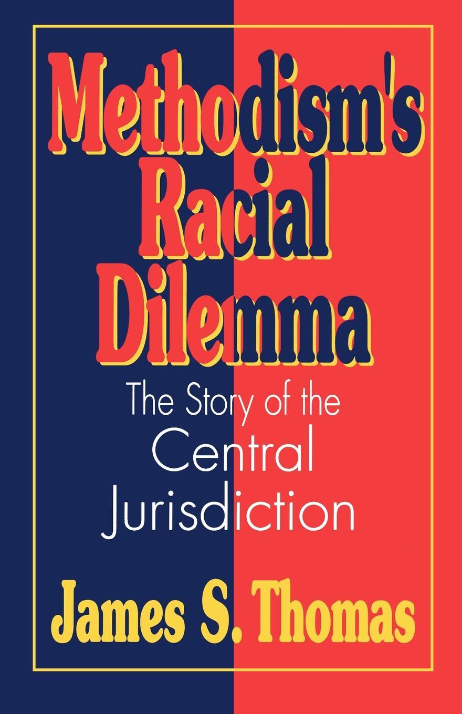 James S. Thomas Methodisms Racial Dilemma