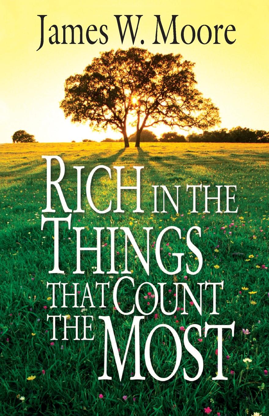 James W. Moore Rich in the Things That Count the Most aleksandr strannik the most amazing things from the transpersonal psychologist's practice