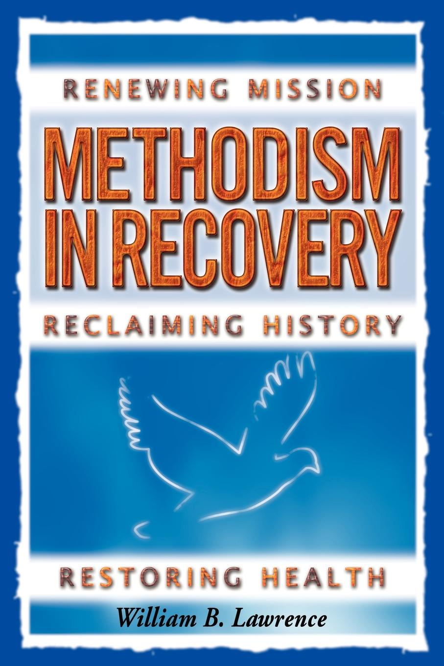 цена William B. Lawrence Methodism in Recovery. Renewing Mission, Reclaiming History, Restoring Health онлайн в 2017 году