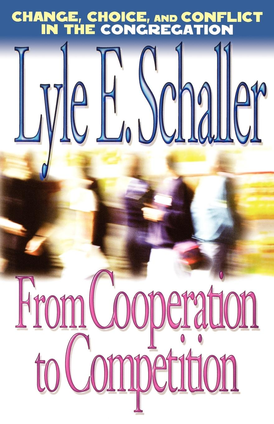 Lyle E. Schaller From Cooperation to Competition. Change, Choice, and Conflict in the Congregation julian le grand the other invisible hand delivering public services through choice and competition