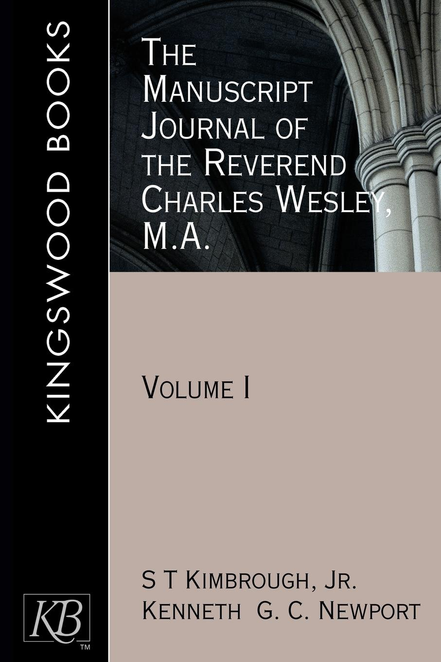 Charles Wesley, S. T. Jr. Kimbrough, Kenneth G. C. Newport The Manuscript Journal of the Reverend Charles Wesley, M.A.,. Volume 1 love christopher charles scriptural latin plays of the renaissance and milton s cambridge manuscript