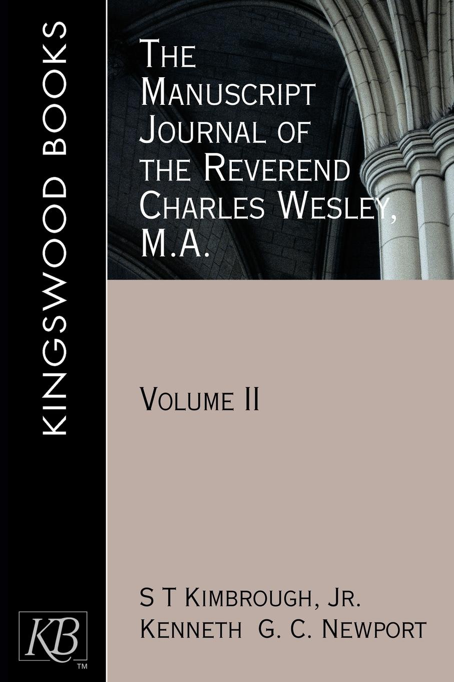 Charles Wesley, S. T. Jr. Kimbrough, Kenneth G. C. Newport The Manuscript Journal of the Reverend Charles Wesley, M.A. Volume 2 love christopher charles scriptural latin plays of the renaissance and milton s cambridge manuscript