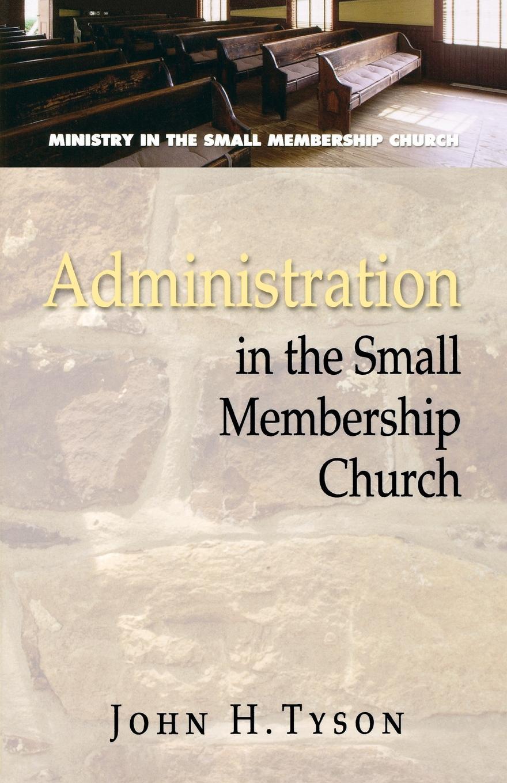 John H. Tyson Administration in the Small Membership Church alvin j lindgren foundations for purposeful church administration