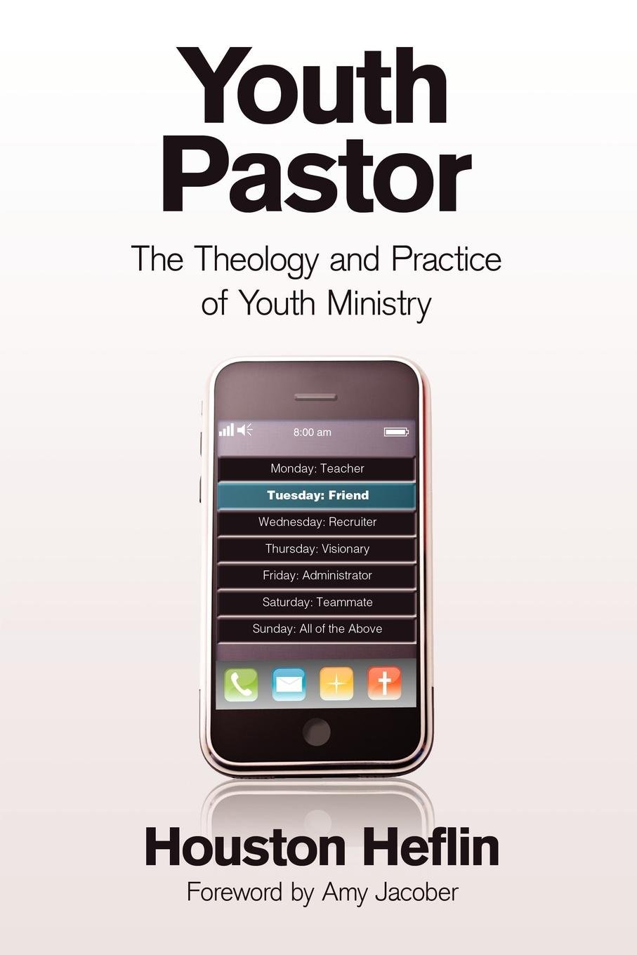 Houston Heflin Youth Pastor. The Theology and Practice of Youth Ministry