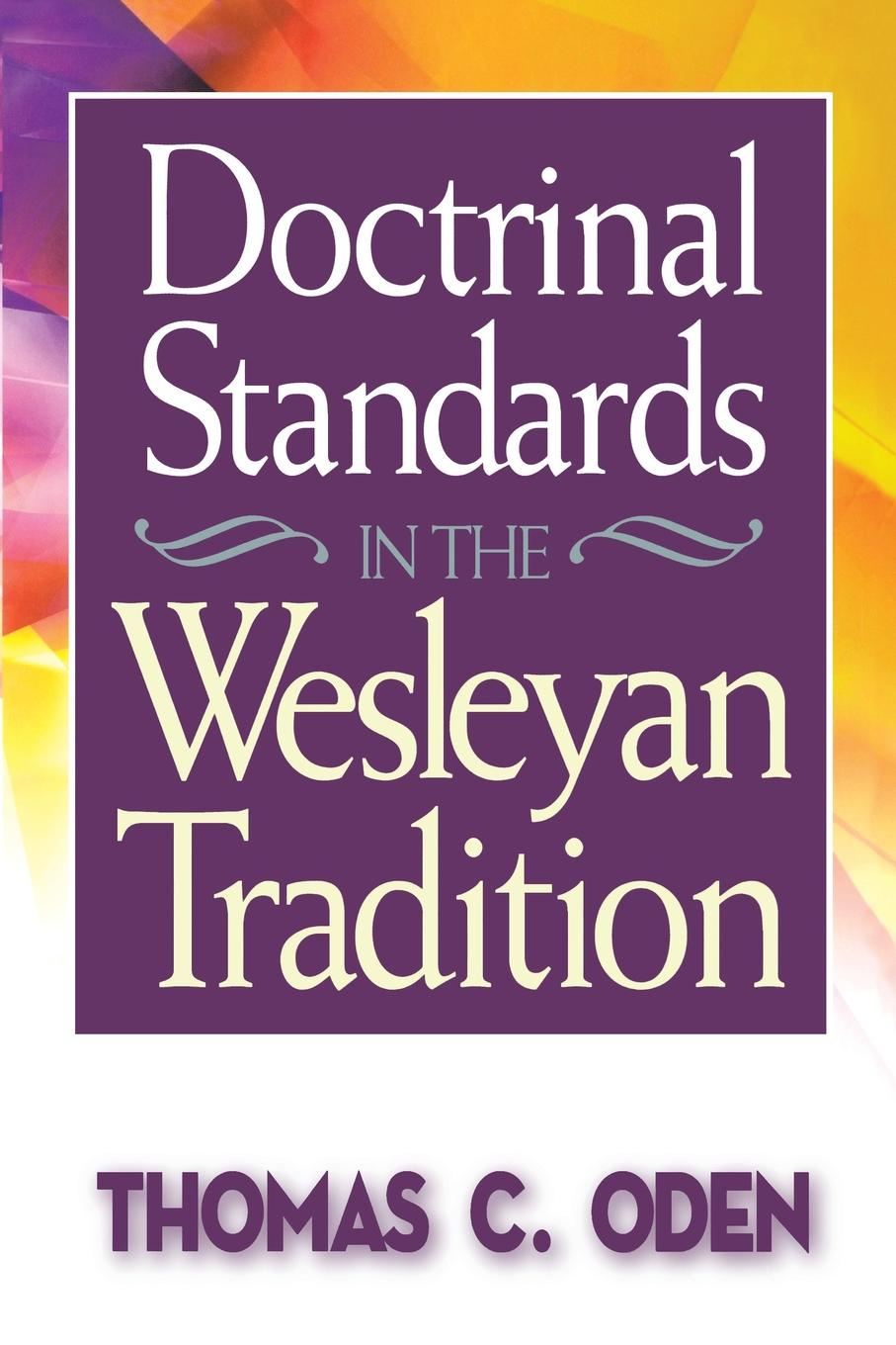 Thomas C. Oden Doctrinal Standards in the Wesleyan Tradition. Revised Edition corky binggeli interior graphic standards student edition