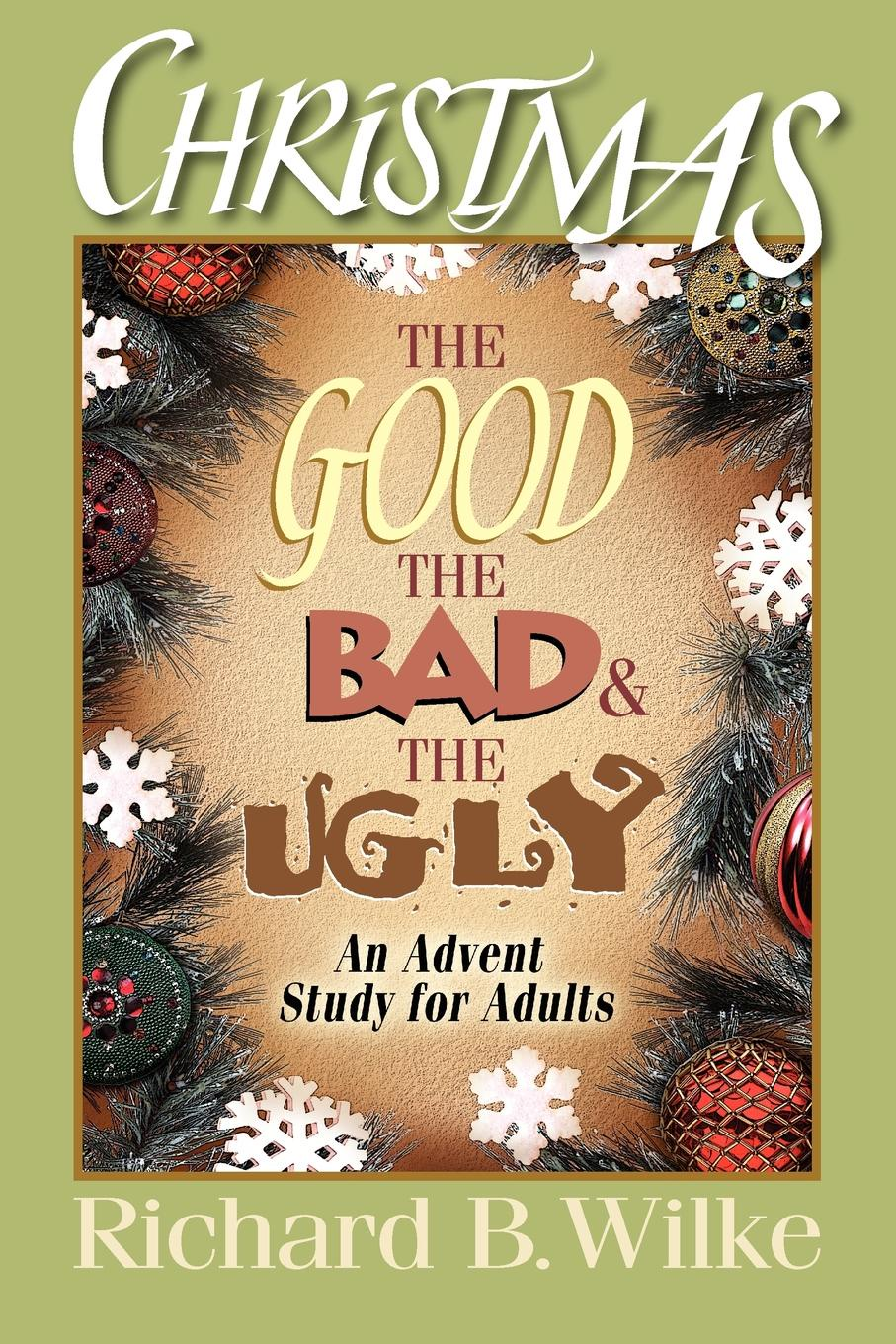 Richard B. Wilke Christmas. The Good, the Bad, and the Ugly: An Advent Study for Adults футболка классическая printio the good the bad and the ugly stanley leads
