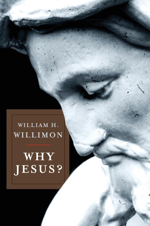 William H Willimon Why Jesus